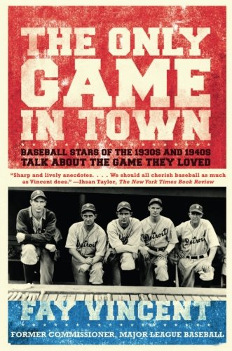 The Only Game in Town: Baseball Stars of the 1930s and 1940s Talk About the Game They Loved (Baseball Oral History Project) (Volume 1) (The Baseball Oral History Project, Band 1)