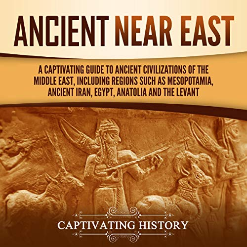 Ancient Near East Audiobook By Captivating History cover art