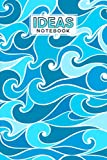 Ideas Notebook: Ideas Notebook Sea Waves Cover, Ideas Journal/Mini Ideas Notebook/Pocket Idea Log Book 120 Pages - Size 6' x 9' by Maximilian Geiger