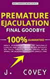 Premature Ejaculation Final Goodbye: Men's Permanent Guide to Naturally Cure PE and Last Longer in Bed Without Sex...
