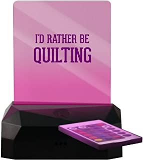 I'd Rather Be Quilting - LED Rechargeable USB Edge Lit Sign