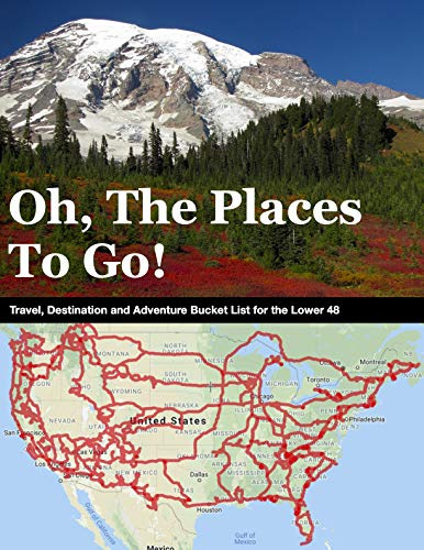 Oh, The Places To Go!: Travel, Destination and Adventure Bucket List for the Lower 48 (English Edition)