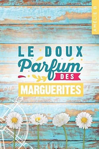 Le doux parfum des marguerites: Un roman d'été captivant où romance...
