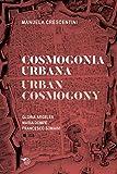 Cosmogonia urbana-Urban cosmology. Gloria Argelés. Maria Dompè. Francesco Somaini (Architettura)