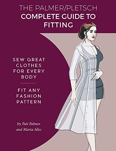 The Palmer Pletsch Complete Guide to Fitting: Sew Great Clothes for Every Body. Fit Any Fashion Pattern (Fit for Real People)