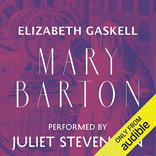 Mary Barton     A Tale of Manchester Life              By:                                                                                                                                 Elizabeth Gaskell                               Narrated by:                                                                                                                                 Juliet Stevenson                      Length: 16 hrs and 17 mins     406 ratings     Overall 4.4