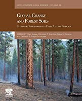 Global Change and Forest Soils: Cultivating Stewardship of a Finite Natural Resource (Volume 36) (Developments in Soil Science (Volume 36))