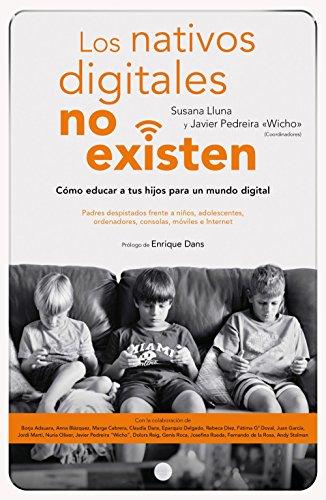 Los nativos digitales no existen: Cómo educar a tus hijos para un mundo digital (Deusto)