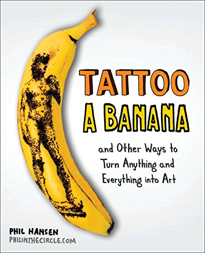 Image of Tattoo a Banana: And Other Ways to Turn Anything and Everything Into Art