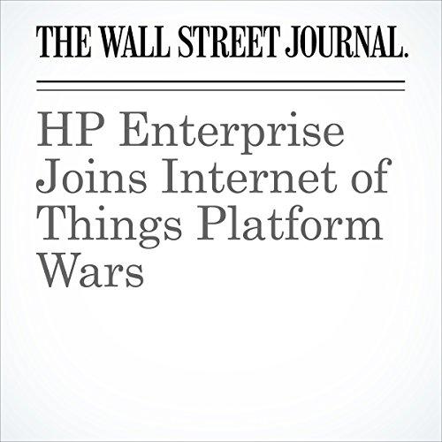 HP Enterprise Joins Internet of Things Platform Wars cover art