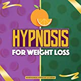 Hypnosis for Weight Loss: The 21-Day Beginners Guide to Burn Fat and Avoid Food and Alcohol Addiction Through Self-Hypnosis, Hypnotherapy, Affirmations and Hypnotic Gastric Band Deep-Sleep Meditation
