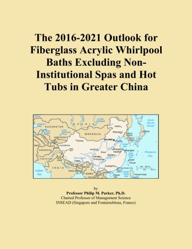 The 2016-2021 Outlook for Fiberglass Acrylic Whirlpool Baths Excluding Non-Institutional Spas and Hot Tubs in Greater China