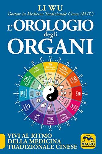 L'orologio degli organi. Vivi al ritmo della medicina tradizionale cinese