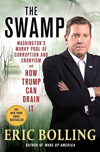 The Swamp: Washington's Murky Pool of Corruption and Cronyism and How Trump Can Drain It (English Edition)