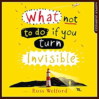 What Not to Do If You Turn Invisible                   By:                                                                                                                                 Ross Welford                               Narrated by:                                                                                                                                 Aysha Kala                      Length: 8 hrs and 48 mins     87 ratings     Overall 4.8