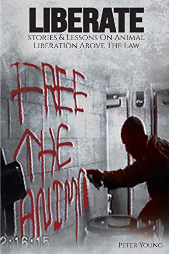 Compare Textbook Prices for Liberate: Animal Liberation Above The Law, Stories And Lessons On The Animal Liberation Front, Animal Rights Activism, & The Animal Liberation Underground  ISBN 9781732709652 by Young, Peter
