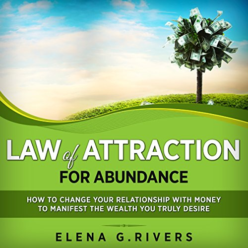 Law of Attraction for Abundance: How to Change Your Relationship with Money to Manifest the Wealth You Truly Desire audiobook cover art