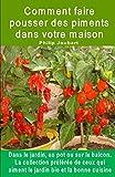 Comment faire pousser des piments dans votre maison. Dans le jardin, en pot ou sur le balcon: La collection préférée de ceux qui aiment le jardin bio et la bonne cuisine.