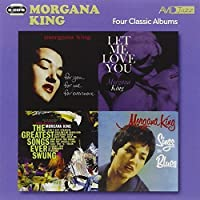 Four Classic Albums: For You, For Me, For Evermore / Sings the Blues / The Greatest Songs Ever Sung / Let Me Love You by Morgana King (2011-02-15)