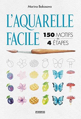L'aquarelle facile: 150 motifs en 4 étapes