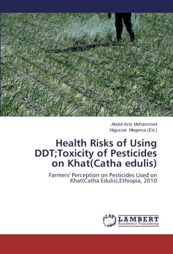 Preisvergleich Produktbild Health Risks of Using DDT;Toxicity of Pesticides on Khat(Catha edulis): Farmers' Perception on Pesticides Used on Khat(Catha Edulis), Ethiopia,  2010