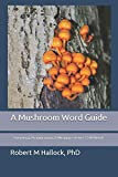 A Mushroom Word Guide: Etymology, Pronunciation, and Meanings of over 1,500 Words