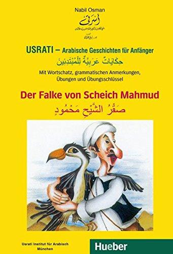 Usrati - Arabische Geschichten für Anfänger: Mit Wortschatz, grammatischen Anmerkungen, Übungen und Übungsschlüssel / Der Falke von Scheich Mahmud