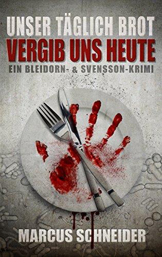 Unser täglich Brot vergib uns heute: Ein Bleidorn- und Svensson-Krimi (Bleidorn & Svensson 2)