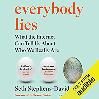 Everybody Lies                   By:                                                                                                                                 Seth Stephens-Davidowitz                               Narrated by:                                                                                                                                 Christopher Ragland                      Length: 8 hrs and 21 mins     409 ratings     Overall 4.5