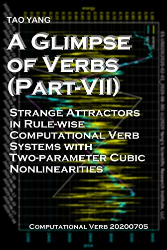 A Glimpse of Verbs (Part-VII): Strange Attractors in Rule-wise Computational Verb Systems with Two-parameter Cubic Nonlinearities (English Edition)