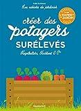 Les cahiers du jardinier - Créer des potagers surélevés