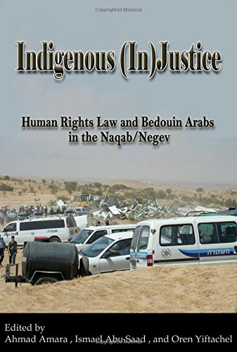 Indigenous (In)Justice: Human Rights Law and Bedouin Arabs in the Naqab/Negev (International Human Rights Program Practi