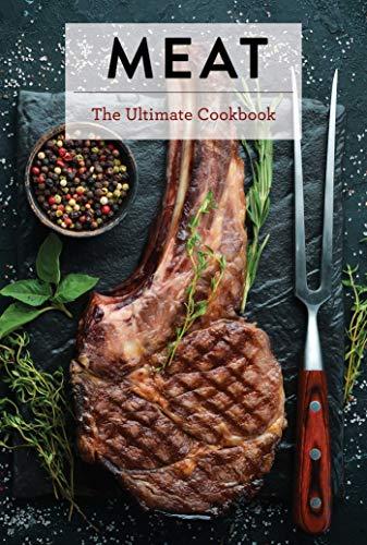 Meat: The Ultimate Cookbook