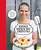[page_title]-Kuchen backen mit Christina: Einfache und schnelle Back-Rezepte, die ganz sicher gelingen! U.a. Blechkuchen, Guglhupf, Torten, Biskuit-Rouladen. Mit Anleitung für Rührteig, Biskuitteig, Mürbteig & Co.