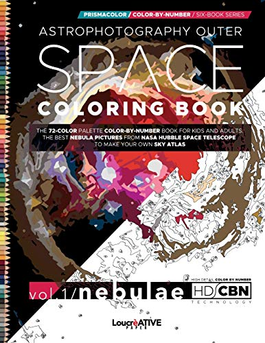 Astrophotography Outer Space Coloring Book: Vol.1– The 72-Color Palette Color-by-Number Book for Kids and Adults The Best Nebula Pictures from the ... Coloring Journey from Space to Microscope.)