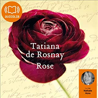 Rose                    De :                                                                                                                                 Tatiana de Rosnay                               Lu par :                                                                                                                                 Nathalie Hons                      Durée : 4 h et 54 min     13 notations     Global 4,1