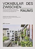 Vokabular des Zwischenraums: Gestaltungsmoeglichkeiten von Rueckzug und Interaktion in dichten Wohngebieten