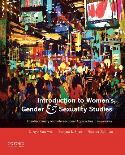 Compare Textbook Prices for Introduction to Women's, Gender and Sexuality Studies: Interdisciplinary and Intersectional Approaches 2 Edition ISBN 9780190084806 by Saraswati, L. Ayu,Shaw, Barbara L.,Rellihan, Heather