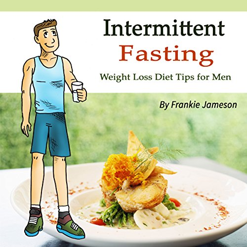 Intermittent Fasting: Weight Loss Diet Tips for Men audiobook cover art