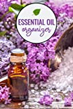 Essential Oil Organizer: A Reference Book for Beginners and Healing Oil Journal for Women of All Ages