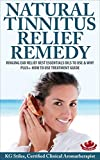 NATURAL TINNITUS RELIEF REMEDY: Ringing Ear Relief Best Essential Oils to Use - Plus+ How to Use Treatment Guide (Essential Oil Wellness)