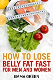 How to Lose Belly Fat Fast: For Men and Women (Emma...