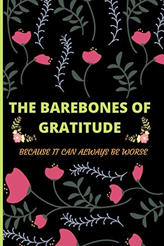 The Barebones Of Gratitude: Because It Can Always Be Worse
