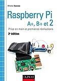 Raspberry Pi A+, B+ et 2 : Prise en main et premières réalisations (Tous makers !) (French Edition)