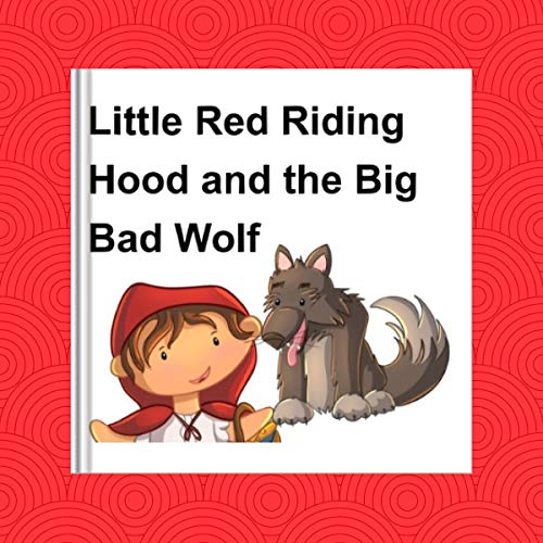 Little Red Riding Hood and the Big Bad Wolf - a Children's Story: A Classic Children's Folk Tale  By  cover art