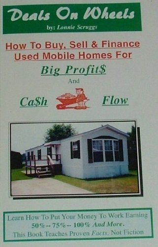 DEALS ON WHEELS: How to Buy, Sell & Finance Used Mobile Homes for Big Profit$ and Ca$h Flow