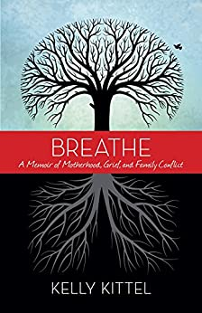 Breathe: A Memoir of Motherhood, Grief, and Family Conflict by [Kelly Kittel]