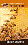 The Beginner's Guide to Beekeeping: A Guide to Raise Your First Bee Colonies (English Edition)