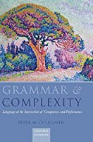 Grammar and Complexity: Language at the Intersection of Competence and Performance (Oxford Linguistics)