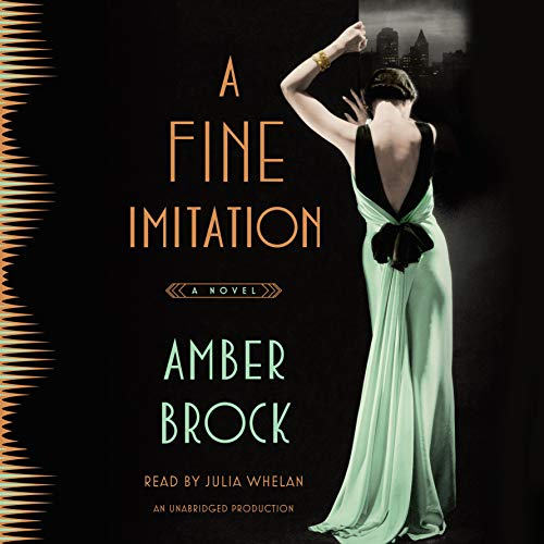 A Fine Imitation     A Novel              By:                                                                                                                                 Amber Brock                               Narrated by:                                                                                                                                 Julia Whelan                      Length: 10 hrs and 2 mins     142 ratings     Overall 4.2